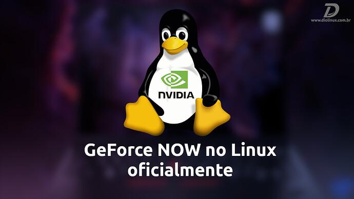 GeForceNowNoLinuxOficialmente