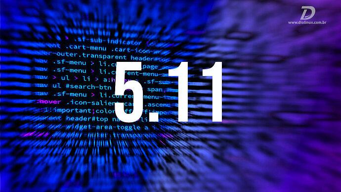 0028 - kernel 511 o que ha de novo