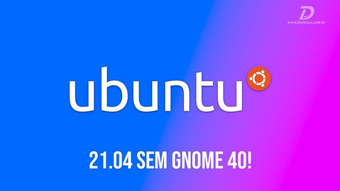 0009 - ubuntu sem gnome 40