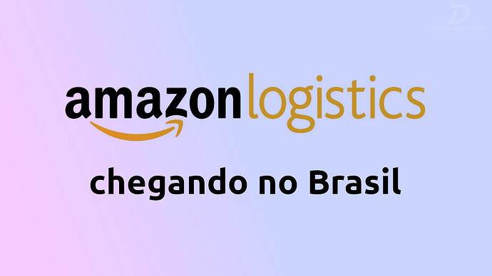 AmazonLogisticsChegaAoBRasil