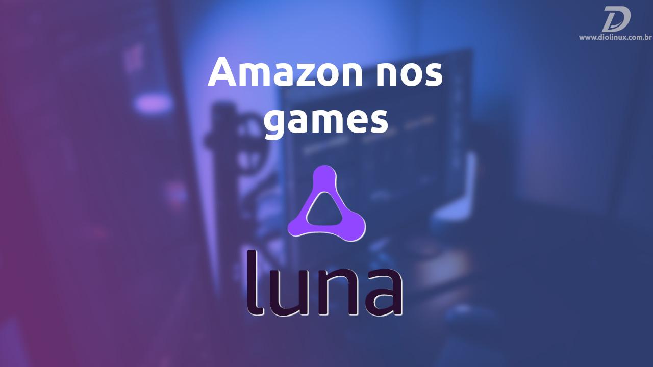 AmazonLancaLunaServicoStreamingGames